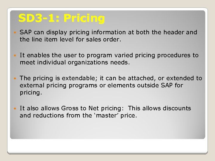 SD 3 -1: Pricing SAP can display pricing information at both the header and