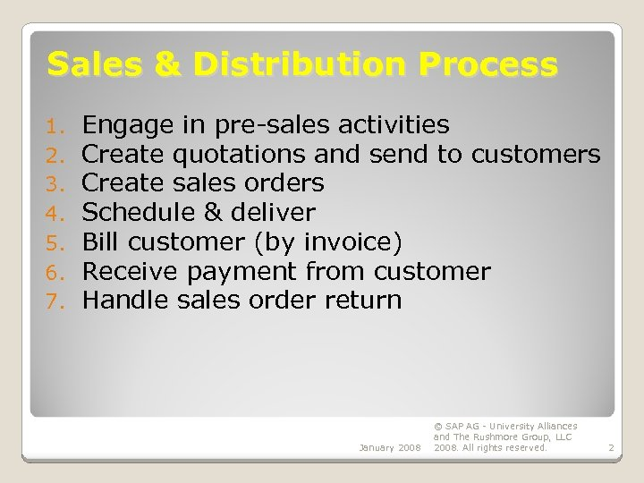 Sales & Distribution Process 1. 2. 3. 4. 5. 6. 7. Engage in pre-sales