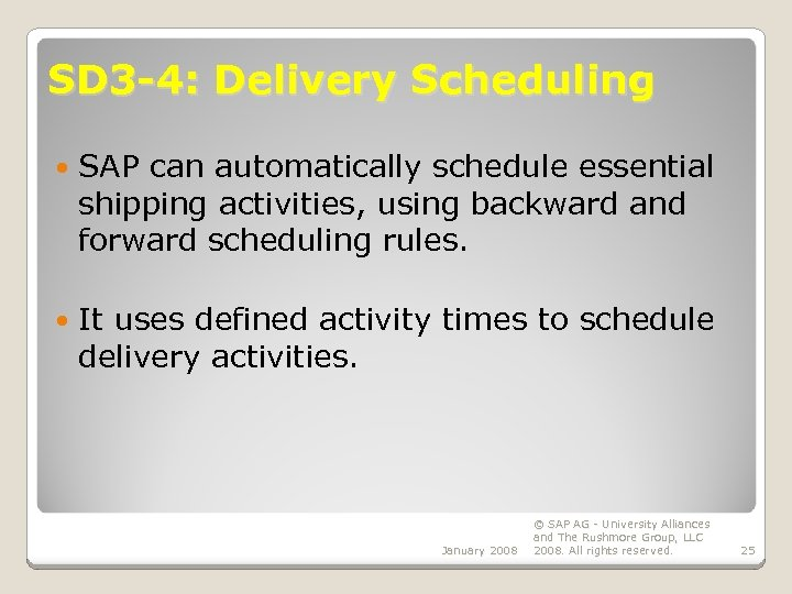 SD 3 -4: Delivery Scheduling SAP can automatically schedule essential shipping activities, using backward