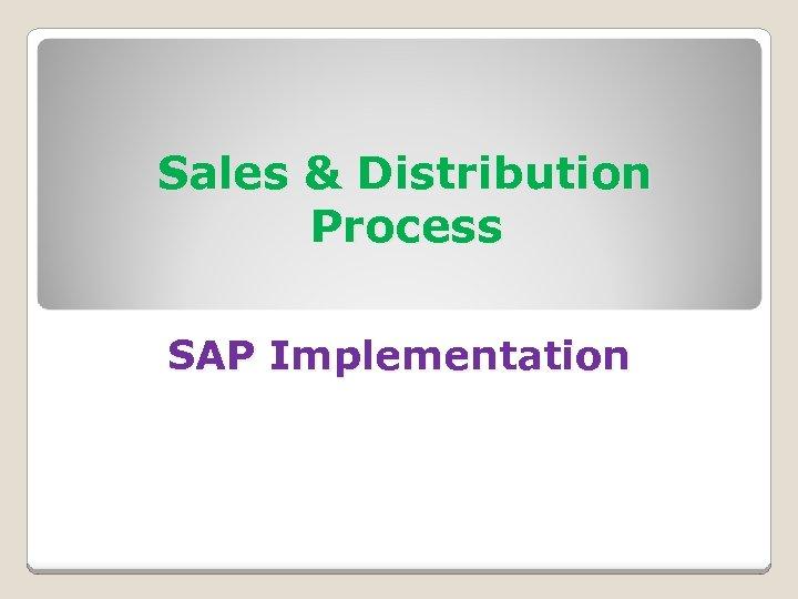 Sales & Distribution Process SAP Implementation