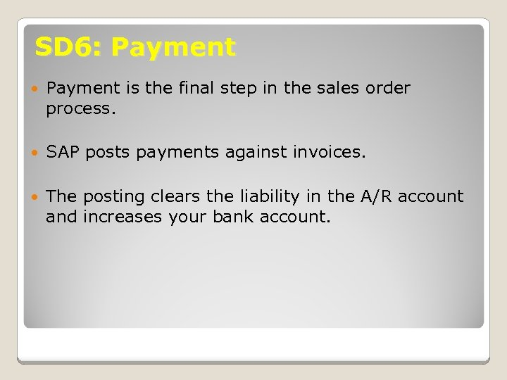 SD 6: Payment is the final step in the sales order process. SAP posts