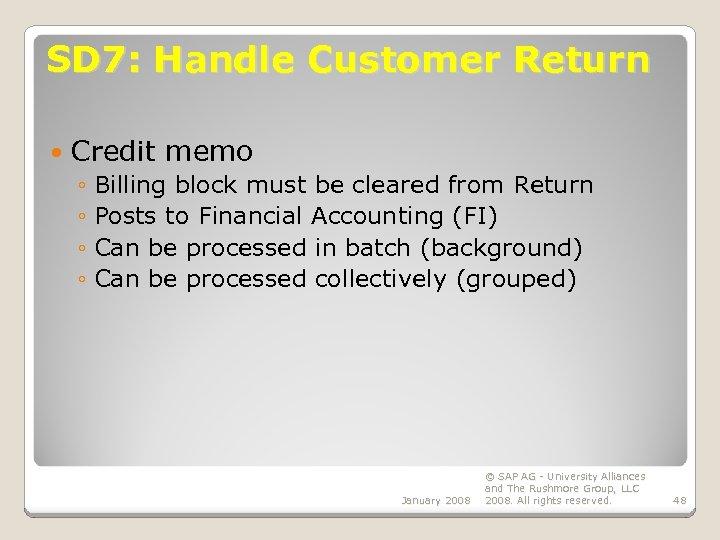 SD 7: Handle Customer Return Credit memo ◦ Billing block must be cleared from