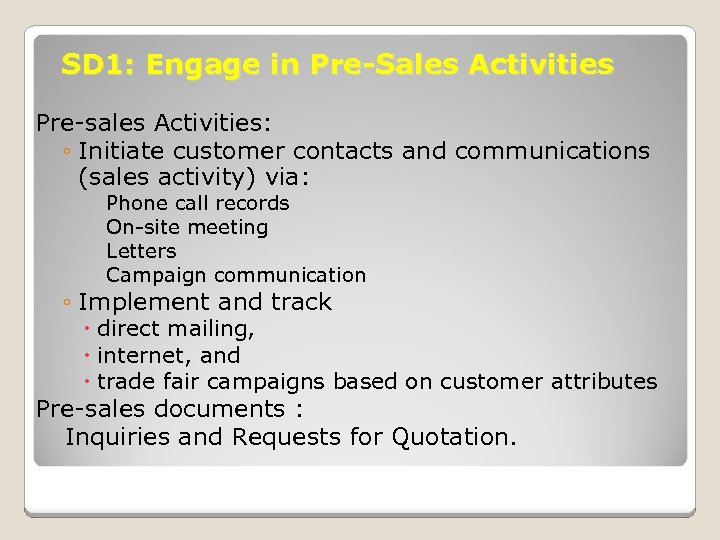 SD 1: Engage in Pre-Sales Activities Pre-sales Activities: ◦ Initiate customer contacts and communications