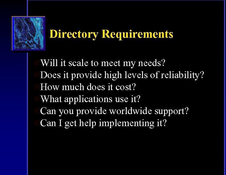 Directory Requirements l. Will it scale to meet my needs? l. Does it provide