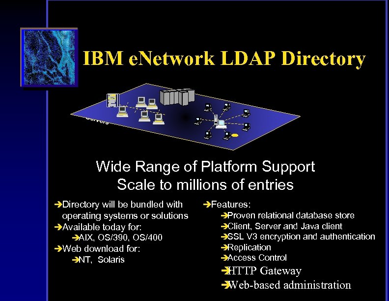 IBM e. Network LDAP Directory IBM Clien t Serv s and ers Wide Range