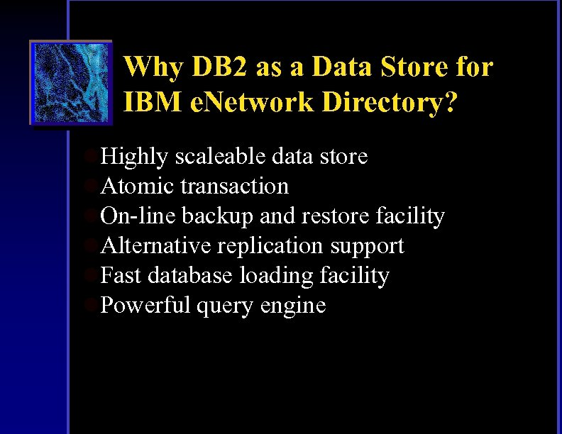 Why DB 2 as a Data Store for IBM e. Network Directory? l. Highly