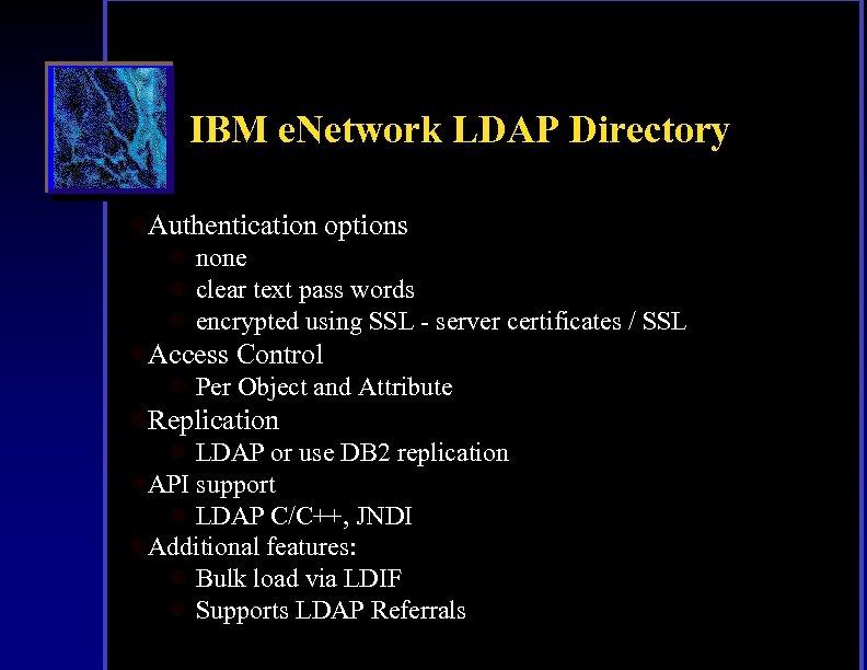 IBM e. Network LDAP Directory l. Authentication options l none l clear text pass