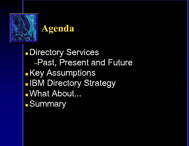 Agenda Directory Services –Past, Present and Future n Key Assumptions n IBM Directory Strategy