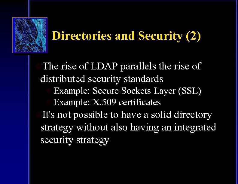 Directories and Security (2) l. The rise of LDAP parallels the rise of distributed