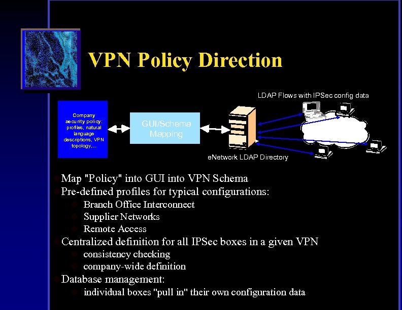 VPN Policy Direction LDAP Flows with IPSec config data Company security policy: profiles, natural
