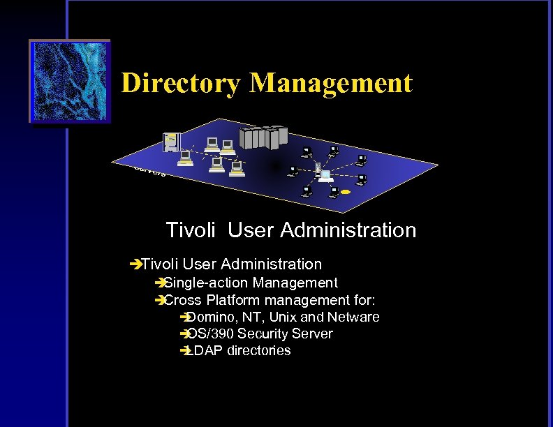 Directory Management IBM Clien t Serv s and ers Tivoli User Administration è Single-action