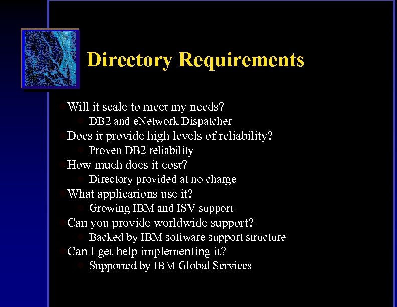Directory Requirements l. Will it scale to meet my needs? l DB 2 and