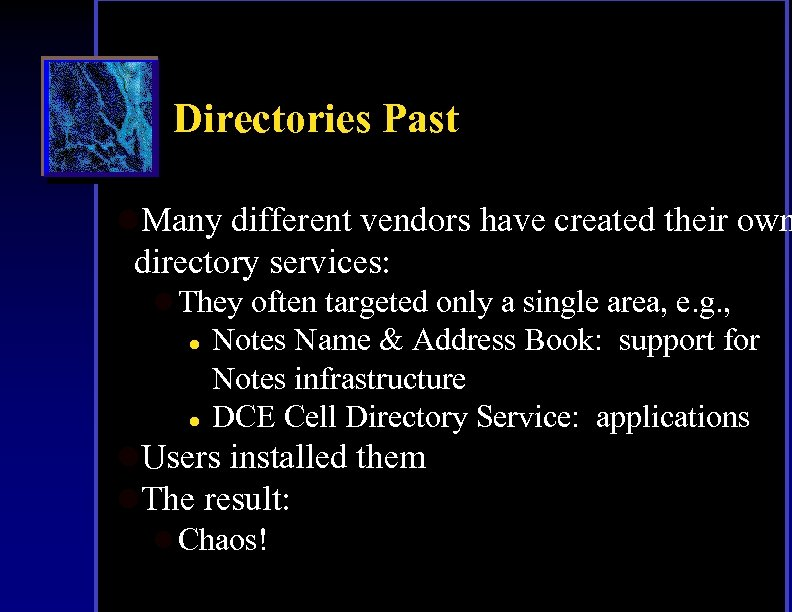 Directories Past l. Many different vendors have created their own directory services: l They