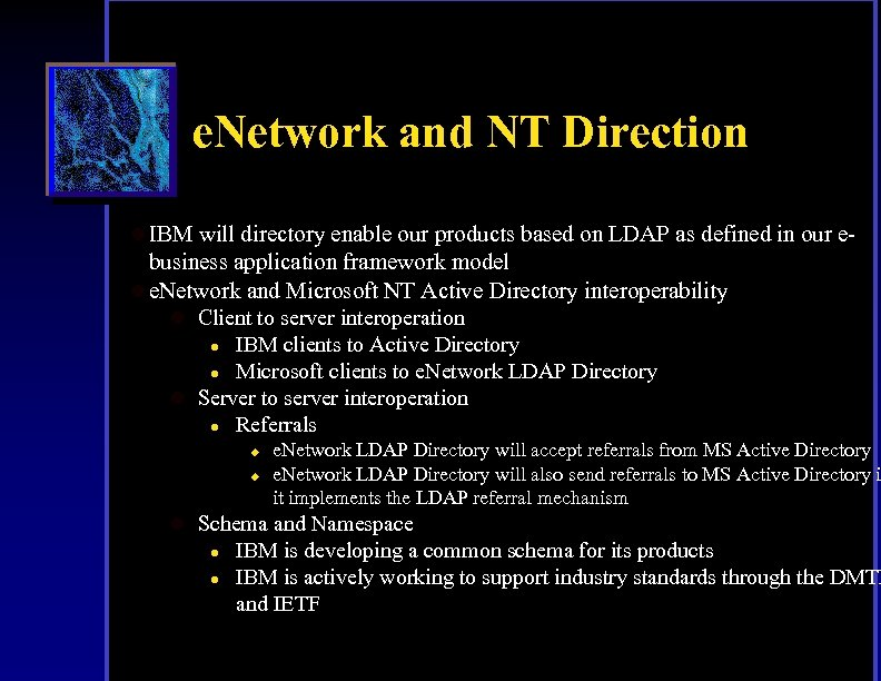 e. Network and NT Direction l IBM will directory enable our products based on