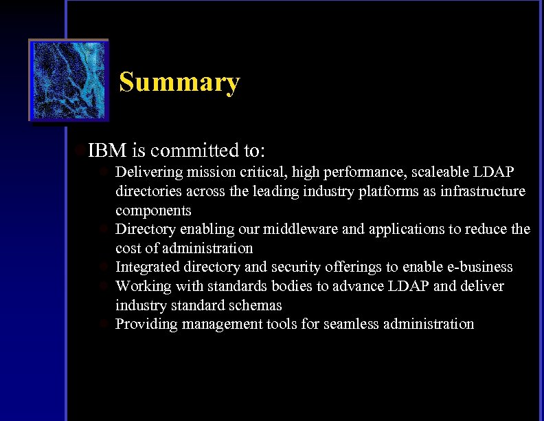 Summary l. IBM is committed to: l Delivering mission critical, high performance, scaleable LDAP