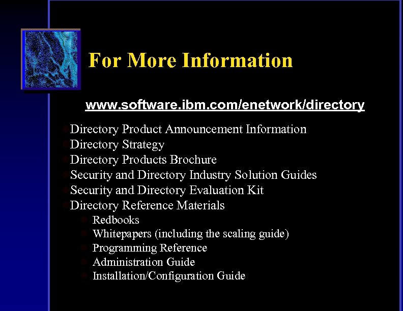 For More Information www. software. ibm. com/enetwork/directory l. Directory Product Announcement Information l. Directory