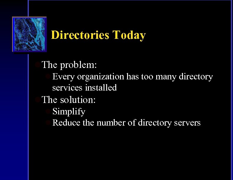 Directories Today l. The problem: l Every organization has too many directory services installed