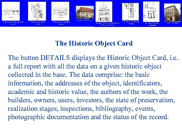 The Historic Object Card The button DETAILS displays the Historic Object Card, i. e.