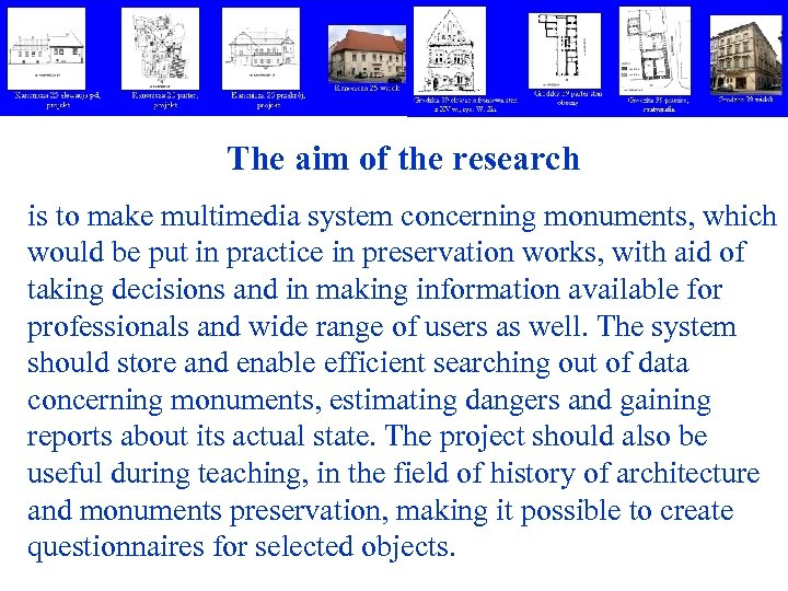 The aim of the research is to make multimedia system concerning monuments, which would