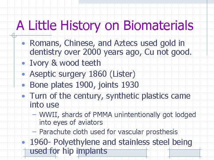 A Little History on Biomaterials • Romans, Chinese, and Aztecs used gold in •