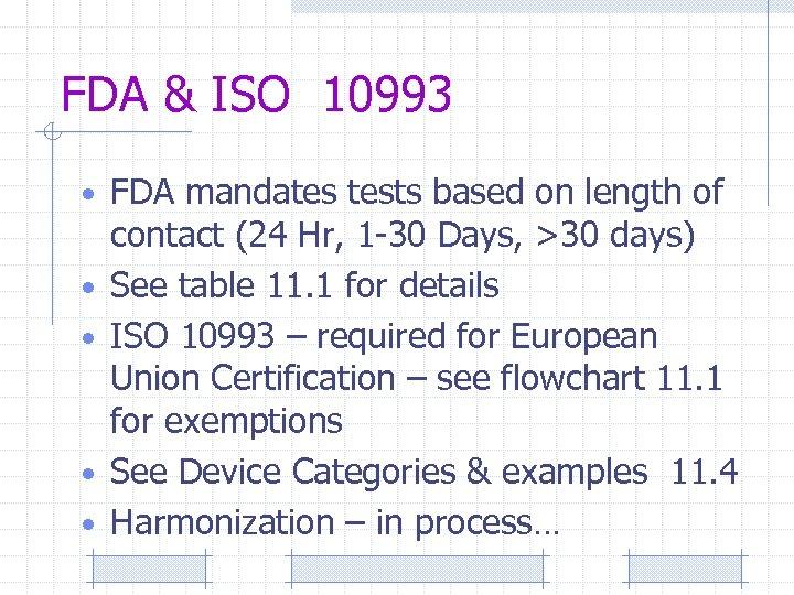 FDA & ISO 10993 • FDA mandates tests based on length of • •