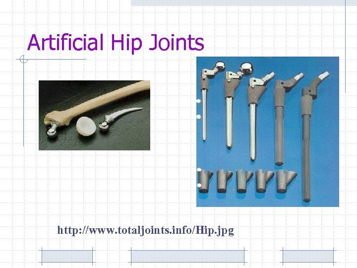 Artificial Hip Joints http: //www. totaljoints. info/Hip. jpg