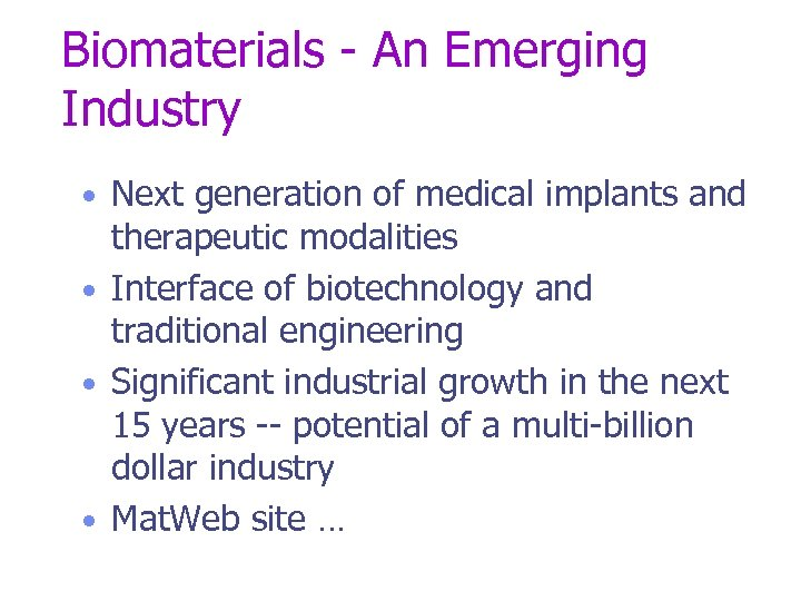 Biomaterials - An Emerging Industry • Next generation of medical implants and therapeutic modalities