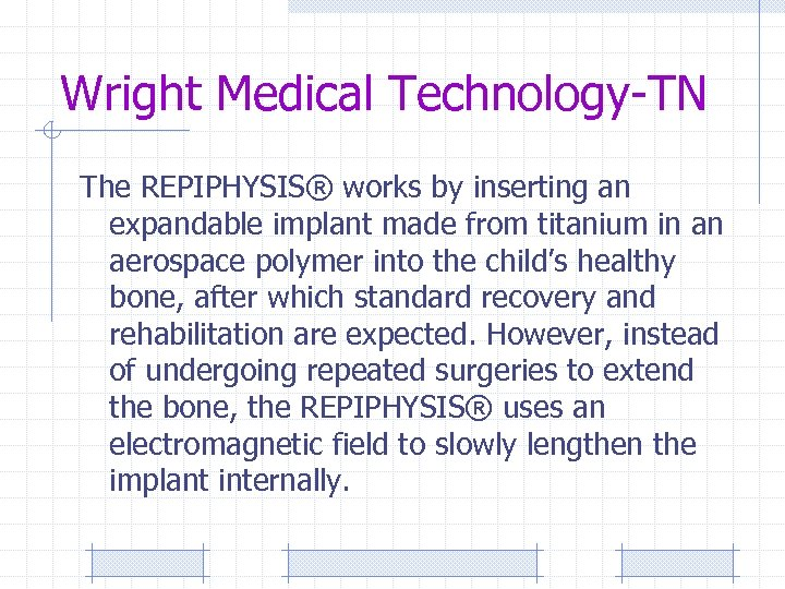 Wright Medical Technology-TN The REPIPHYSIS® works by inserting an expandable implant made from titanium