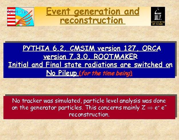 Event generation and reconstruction PYTHIA 6. 2, CMSIM version 127, ORCA version 7. 3.