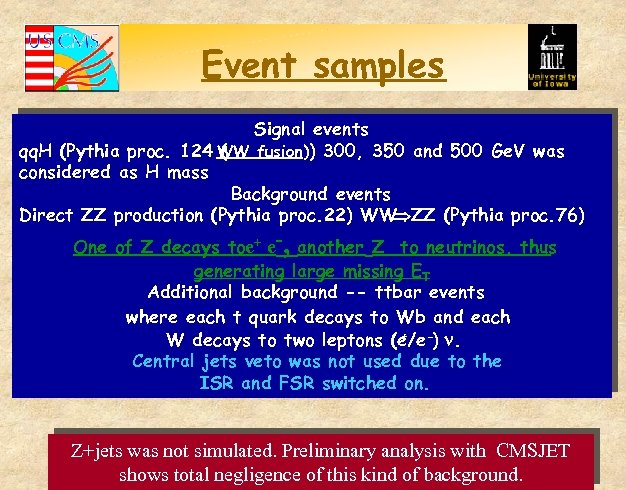 Event samples Signal events qq. H (Pythia proc. 124 WW fusion)) 300, 350 and