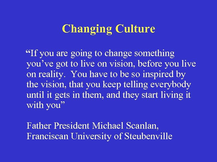"Changing Culture ""If you are going to change something you've got to live on"