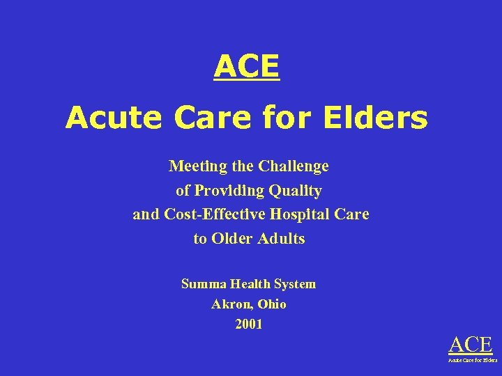 ACE Acute Care for Elders Meeting the Challenge of Providing Quality and Cost-Effective Hospital