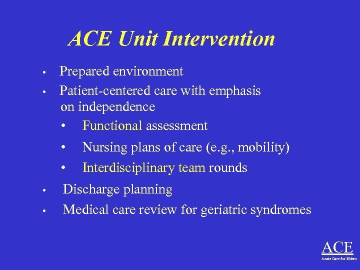 ACE Unit Intervention • • Prepared environment Patient-centered care with emphasis on independence •
