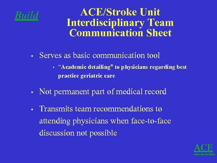 ACE/Stroke Unit Interdisciplinary Team Communication Sheet Build • Serves as basic communication tool •