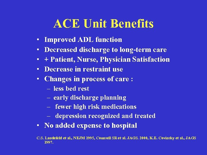 ACE Unit Benefits • • • Improved ADL function Decreased discharge to long-term care