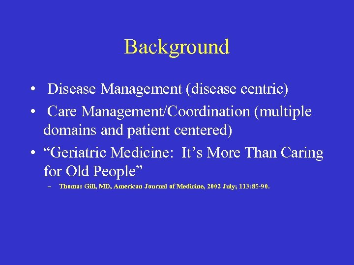 Background • Disease Management (disease centric) • Care Management/Coordination (multiple domains and patient centered)