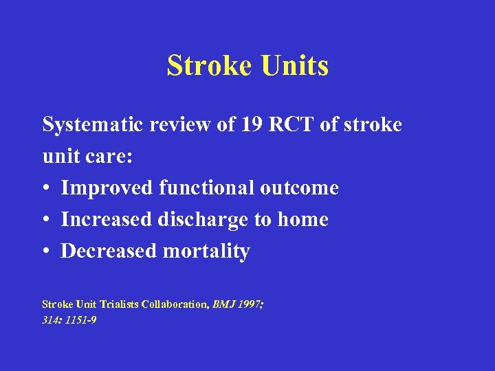 Stroke Units Systematic review of 19 RCT of stroke unit care: • Improved functional
