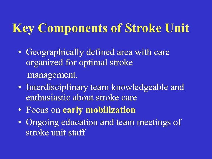 Key Components of Stroke Unit • Geographically defined area with care organized for optimal