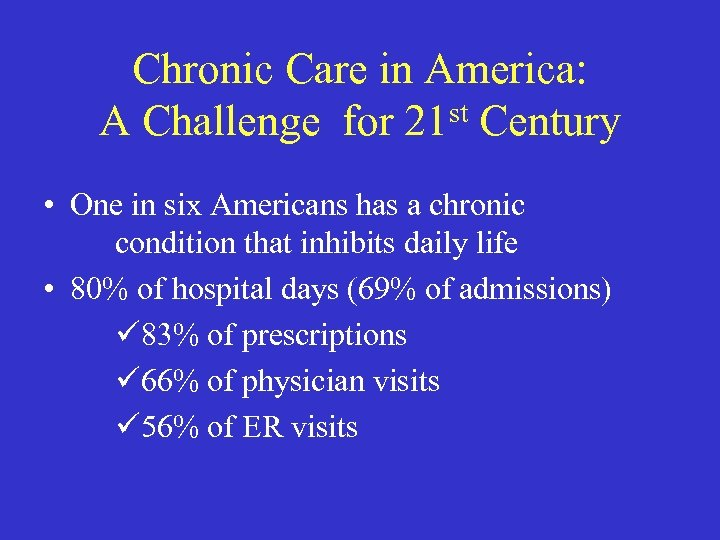 Chronic Care in America: A Challenge for 21 st Century • One in six