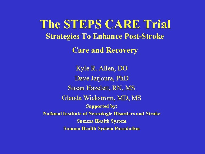 The STEPS CARE Trial Strategies To Enhance Post-Stroke Care and Recovery Kyle R. Allen,