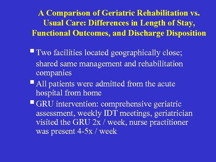 A Comparison of Geriatric Rehabilitation vs. Usual Care: Differences in Length of Stay, Functional