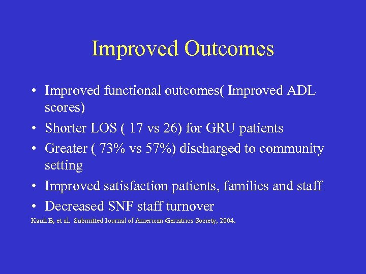 Improved Outcomes • Improved functional outcomes( Improved ADL scores) • Shorter LOS ( 17