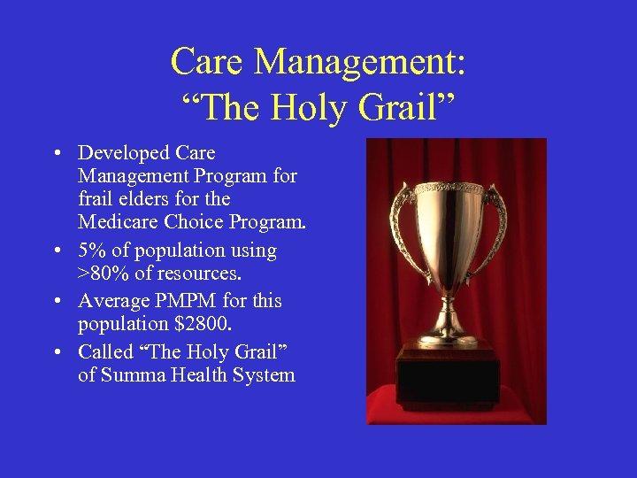 "Care Management: ""The Holy Grail"" • Developed Care Management Program for frail elders for"
