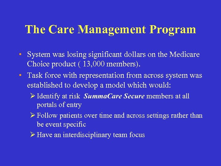 The Care Management Program • System was losing significant dollars on the Medicare Choice