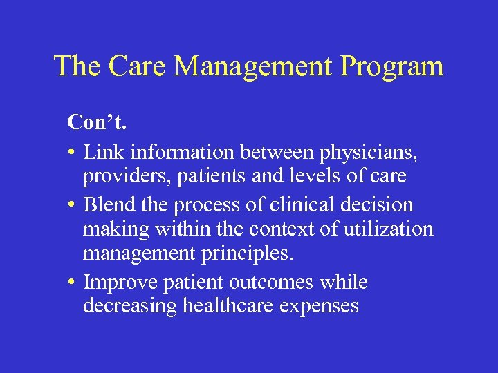 The Care Management Program Con't. • Link information between physicians, providers, patients and levels