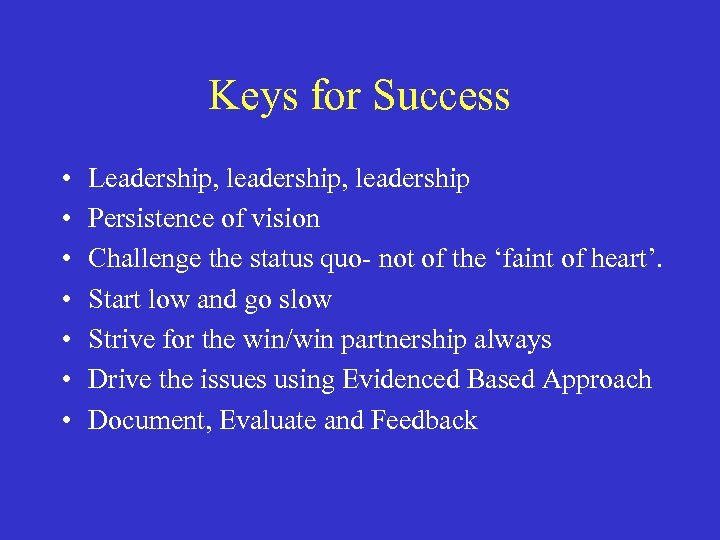Keys for Success • • Leadership, leadership Persistence of vision Challenge the status quo-