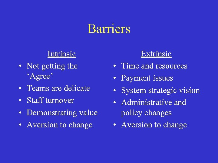 Barriers • • • Intrinsic Not getting the 'Agree' Teams are delicate Staff turnover