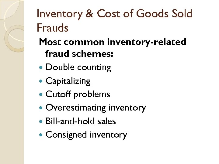 Inventory & Cost of Goods Sold Frauds Most common inventory-related fraud schemes: Double counting
