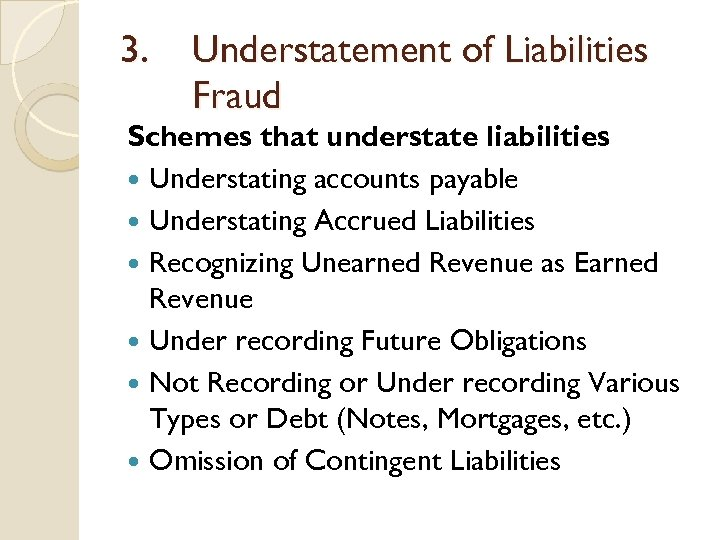 3. Understatement of Liabilities Fraud Schemes that understate liabilities Understating accounts payable Understating Accrued
