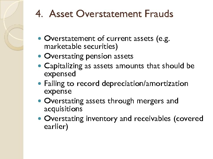 4. Asset Overstatement Frauds Overstatement of current assets (e. g. marketable securities) Overstating pension